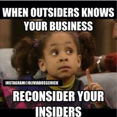 When outsiders know your business. Reconsider your insiders.
