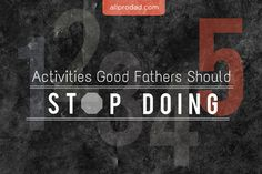 Here are 5 activities good fathers, aka All Pro Dads, should stop doing. They do not apply to all, but are common and should be addressed.