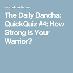 The Daily Bandha: QuickQuiz #4: How Strong is Your Warrior?