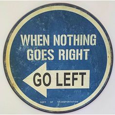 When Nothing Goes Right Go Left Funny Sign | A Simpler Time