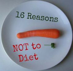 16 reasons not to diet | via @Fit Bottomed Girls