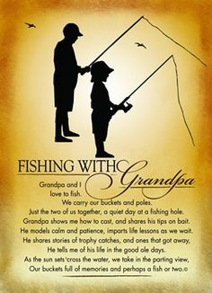 Reads: Grandpa and I love to fish. we carry our buckets and poles. Just the two of us together, a quiet day at a fishing hole. Grandpa shows me how to cast, and shares his tips on bait. He models calm and patience, imparts life lessons as we wait. He shares stories of trophy catches, and ones that got away, He tells me of his life in the good ole days. As the sun sets cross the water, we take in the parting view, Our buckets full of memories and perhaps a fish or two.