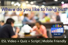Two students discuss where they like to hang out. Students can watch the video, take a quiz to check their comprehnsion, and read the script. With this ESL lesson, students can watch the video, take a quiz to check their comprehnsion, and read the script and watch 100s of move videos online.