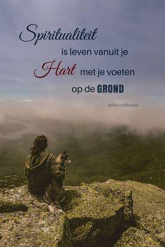 #Spiritualiteit is leven vanuit je hart met je voeten op de grond...