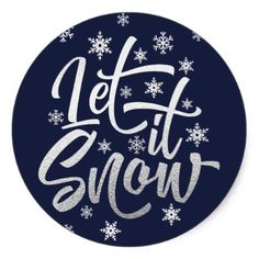 Silver Foil and Navy Let it Snow Script Holiday Classic Round Sticker - christmas stickers xmas eve custom holiday merry christmas Christmas Gingerbread House, Wooden Christmas Ornaments, Christmas Signs Wood, Christmas Door Decorations, Holiday Wreaths, Christmas Holiday, Cricut Christmas Ideas, Christmas Stickers, Xmas Crafts