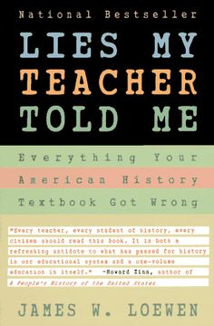 Lies My Teacher Told Me: Everything Your American History Textbook Got Wrong by James W. Loewen