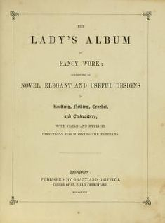 The lady's album of fancy work: consisting of n...