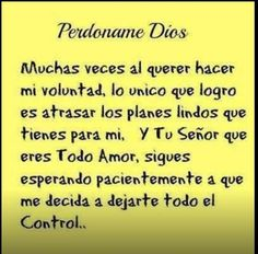 Perdoname Dios this is just for me Gods Love Quotes, Real Life Quotes, Quotes About God, Faith Quotes, Bible Quotes, Bible Verses, Healing Words, Faith In Love, God Loves You