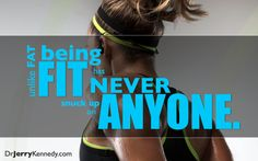 Fit Never Sneaks up on Anyone! http://drjerrykennedy.com