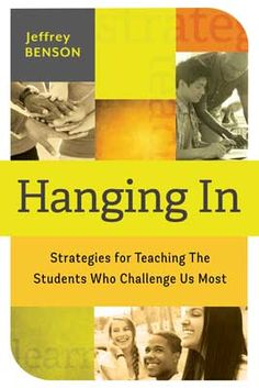 In this ASCD book, Hanging In, Jeffrey Benson shares compelling stories and practical strategies to help teachers and administrators succeed with students who need help.