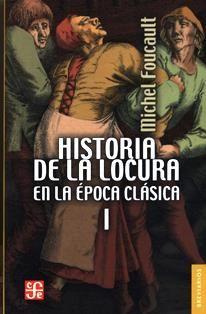 Historia de la locura en la época clásica / Michel Foucault ; traducción Juan José Utrilla. RC 438.5 F78 2015 VOL.1-VOL.2