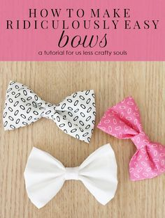 How to Make Ridiculously Easy Bows. I could just buy fabric and make them myself. I want more bows, but don't want to spend a whole bunch of time looking for them.