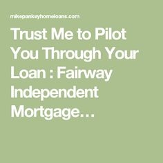 Trust Me to Pilot You Through Your Loan : Fairway Independent Mortgage…