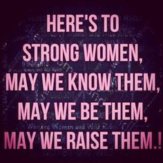 Being a strong woman and setting the example for my daughter so she can grow to be a strong woman too!