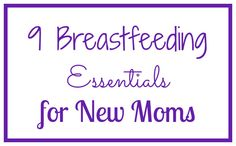 9 Breastfeeding Essentials for New Moms | reflectivemama.com
