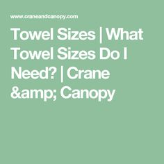 Towel Sizes | What Towel Sizes Do I Need? | Crane & Canopy