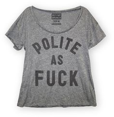 polite as fuck - I have to have this shirt