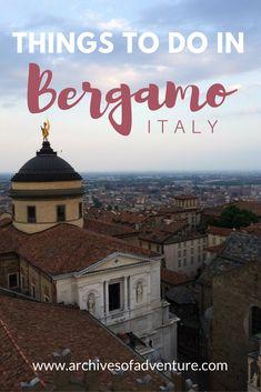 Bergamo Italy | Citta Alta Bergamo | Things to do in Bergamo | Things to do in Citta Alta Bergamo | Italy off the beaten path | Italy travel |