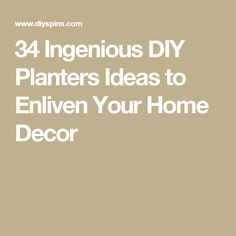 34 Ingenious DIY Planters Ideas to Enliven Your Home Decor