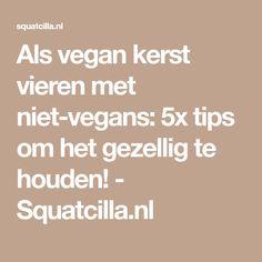 Als vegan kerst vieren met niet-vegans: 5x tips om het gezellig te houden! - Squatcilla.nl