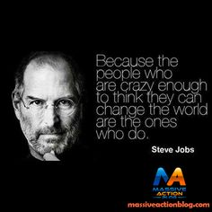 Because the people who are crazy enough to think they can change the world are the ones who do. - Steve Jobs #massiveactionblog #quotes ___________________________________ Double tap if you agree and tag your friends