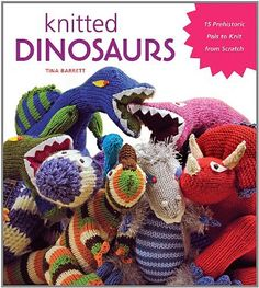 Knitted Dinosaurs: 15 Prehistoric Pals to Knit From Scratch by Tina Barrett, http://smile.amazon.com/dp/1584799706/ref=cm_sw_r_pi_dp_ZmiGub1RMHRWR