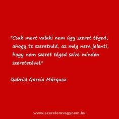 Gabriel Garcia Márquez szerelmes idézet Motivating Quotes, I Love You, My Love, Motivation Inspiration, Love Life, Prom, Happy, Gabriel Garcia Marquez, My Boo