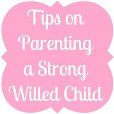 Parenting tips for a strong-willed child---Pinning for later, 'cause I have one!