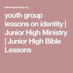 youth group lessons on identity   Junior High Ministry   Junior High Bible Lessons