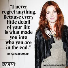 Inspirational quote by Drew Barrymore: I never regret anything. Because every little detail of your life is what made you into who you are in the end.