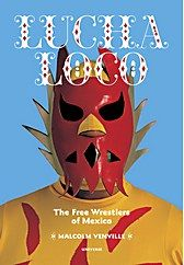Lucha Loco: The Free Wrestlers of Mexico Mexican Fonts, Mexican Art, Luchador Mask, Catch, Aztec Culture, Astro Boy, Any Book, Studio Portraits, Mythology