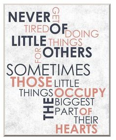 So true. You never know how much the little things add up for the person you are doing them for. Even just a friendly smile can make the biggest difference in someones day. Smile on :)