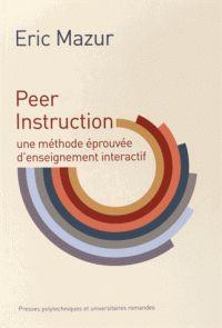 Peer Instruction. Une méthode éprouvée d'enseignement interactif / Eric Mazur. - Presses  polytechniques et universitaires romandes, 2014                             374.4 MAZ                         http://hip.univ-orleans.fr/ipac20/ipac.jsp?menu=search&index=.IN&term=978-2-88915-082-3