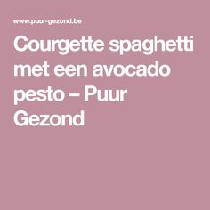 Courgette spaghetti met een avocado pesto – Puur Gezond