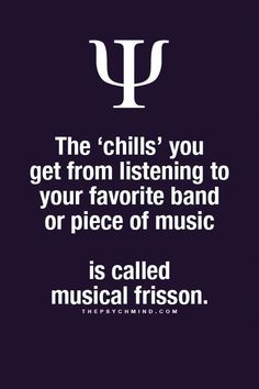 the 'chills' you get from listening to your favorite band or piece of music is called musical frission. Psychology Fun Facts, Psychology Says, Psychology Quotes, Interesting Psychology Facts, The Words, Garth Brooks, Fact Quotes, Life Quotes, Song Quotes