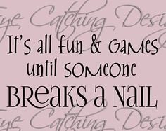 It's All Fun & Games Until Someone Breaks A Nail Quote Nail Beauty Salon Lettering Wall Decal Vinyl Sticker Art