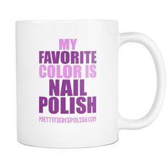 My Favorite Color is Nail Polish | Pretty Fierce White Coffee Mug