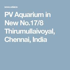 PV Aquarium in New No.17/8 Thirumullaivoyal, Chennai, India