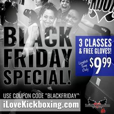 """BLACK FRIDAY SALE! Fitness Kickboxing: sculpts your body and boosts cardio so you can tackle the mall parking lot madness with ease.  BLACK FRI - YAY SPECIAL! 3 Classes + FREE Gloves $9.99! Click sign up now & enter promo code """"BLACKFRIDAY"""" at check out!"""