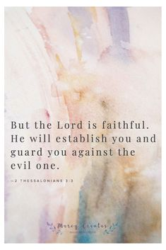 But the Lord is faithful. He will establish you and guard you against the evil one. 2 Thessalonians 3:3, Mercy Creates, Bible Verses about God's faithfulness, Verses about protection, verses about spiritual warfare, Verses about faithfulness, #MercyCreates #BibleVerse #christianart #Scripture #Scriptures #Bible #BibleStudy #BibleVerses #BibleQuotes #GodsWord #Christianity #WatercolorScripture #VerseArt #BibleArt #ScriptureArt #FaithArt