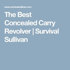 A list of the best concealed carry revolvers you could own. Pros and cons for each. Best Concealed Carry Holster, Survival, Revolvers, Revolver, Hand Guns