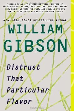 Distrust That Particular Flavor by William Gibson. $11.68. Author: William Gibson. Publisher: Berkley Trade (September 4, 2012). Reading level: Ages 18 and up. Save 27%!