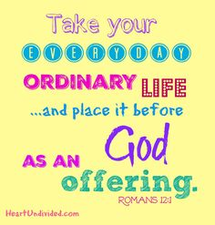 Does life seem stuck in the ordinary? It doesn't have to be! When we give each day to God, amazing things can happen!