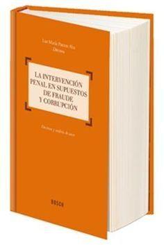 La intervención penal en supuestos de fraude y corrupción : doctrina y  análisis de casos / Luz María Puente Aba, directora ; [autores, Luz María Puente Aba ... et al.].. -- Barcelona : Bosch, 2015.