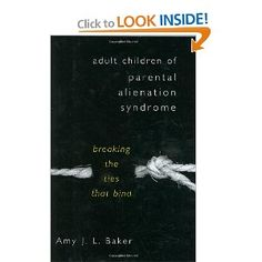 adult children of parental alienation syndrome-THIS IS A MUST READ BOOK!!!! AMY BAKER she has nailed it.  Wish she was hired to train our court systems, for the love of innocent children!!!!
