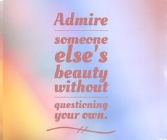 Start with gratitude and begin by admiring yourself  first!