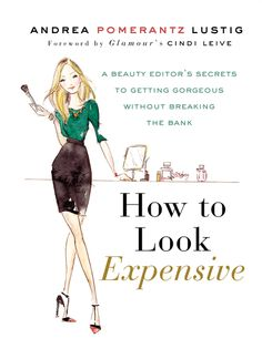 This book is the thinking woman's beauty bible. Most books on fashion and style feel repetitive - but Andrea Pomerantz Lustig delivers new suggestions and practical ideas. Beauty Bible, Beauty Book, Beauty Tips, Beauty Secrets, Beauty Ideas, Diy Beauty, Beauty Products, Makeup Products, Beauty Skin