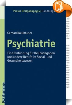 Psychiatrie    ::  Dieses Buch widmet sich dem Handlungsfeld der Psychiatrie und ihren Grundlagen. Es wendet sich an Heil- und Sonderpädagogen, aber auch an Vertreter anderer Berufe im Sozial- und Gesundheitswesen, die später in diesem Handlungsfeld tätig werden und denen dafür wichtige Einblicke in spezielle Probleme des Fachs vermittelt werden. Wesentliches Anliegen ist dabei, in die für eine gedeihliche interdisziplinäre Zusammenarbeit bedeutsamen Grundlagen einzuführen und sie auch...