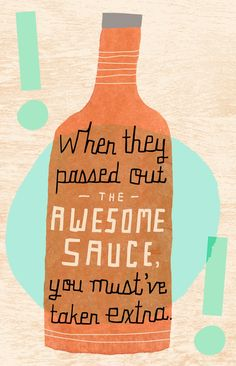 Quit hogging all the awesome sauce! Great quotes for friends.