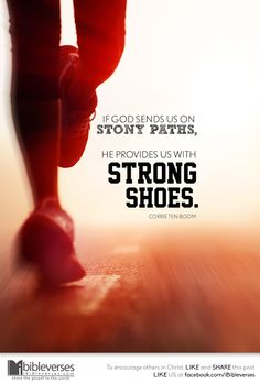 """""""If God sends us on stony paths, He provides us with strong shoes."""" -Corrie Ten Boom"""
